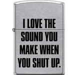 Zippo I Love the Sound You Make When You Shut Up 28920